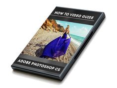 The Beginner's Guide to Using Photoshop CS