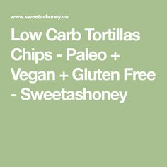 Low Carb Tortillas Chips - Paleo + Vegan + Gluten Free - Sweetashoney