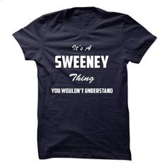 Its a SWEENEY Thing You Wouldnt Understand - #grafic tee #tshirt template. CHECK PRICE => https://www.sunfrog.com/LifeStyle/Its-a-SWEENEY-Thing-You-Wouldnt-Understand.html?68278