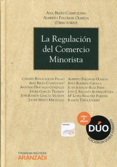 La regulación del comercio minorista.    Aranzadi, 2013.
