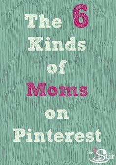Alright, which Pinterest mom are you? http://thestir.cafemom.com/technology/159369/the_6_types_of_moms?utm_medium=sm_source=pinterest_content=thestir