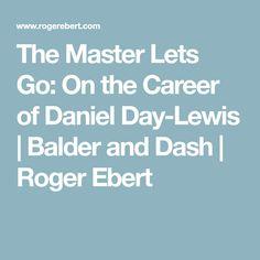 The Master Lets Go: On the Career of Daniel Day-Lewis   Balder and Dash   Roger Ebert