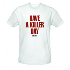 Have a Killer Day T-Shirt | Dexter Shirts | Showtime Store