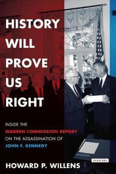 History Will Prove Us Right- Inside the Warren Commission Report on the Assassination of John F. Kennedy by Howard P. Willens http://www.bookscrolling.com/the-best-books-to-learn-about-president-john-f-kennedy/