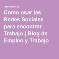 Como usar las Redes Sociales para encontrar Trabajo | Blog de Empleo y Trabajo