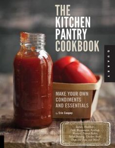 The Food Pantry Handbook: How to Make Your Own Tastier, Healthier Staples from Scratch