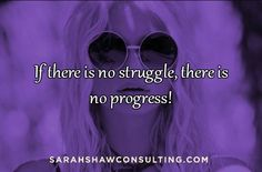 If there is no struggle, there is no progress! If you're not struggling you're…