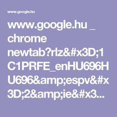 www.google.hu _ chrome newtab?rlz=1C1PRFE_enHU696HU696&espv=2&ie=UTF-8