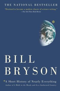 A short history of nearly everything.   Bill Bryson