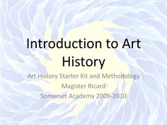 introduction-to-art-history by John Ricard via Slideshare