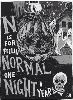 carnal-dream:  N is for feelin' normal one night a year.