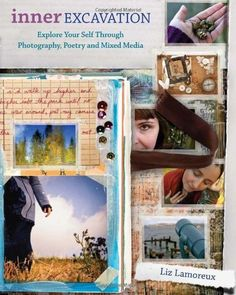 A book all about using your camera + words + paint and paper to tell your story. :: Inner Excavation: Explore Your Self Through Photography, Poetry and Mixed Media