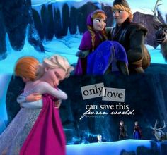 """""""Only love can save this frozen world."""""""
