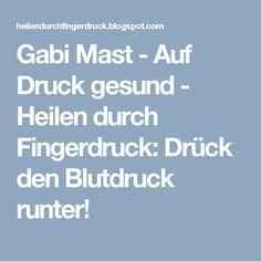 Gabi Mast - Auf Druck gesund - Heilen durch Fingerdruck: Drück den Blutdruck runter!