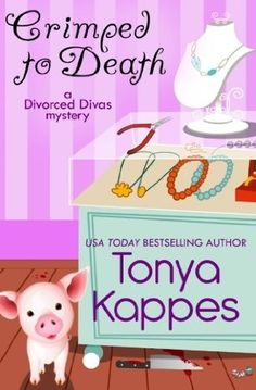 Crimped To Death (2014) (The second book in the Divorced Diva Mystery series) A novel by Tonya Kappes