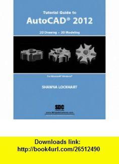 Tutorial Guide to AutoCAD 2012 (9781585036431) Shawna Lockhart , ISBN-10: 1585036439  , ISBN-13: 978-1585036431 ,  , tutorials , pdf , ebook , torrent , downloads , rapidshare , filesonic , hotfile , megaupload , fileserve