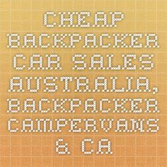 Cheap Backpacker Car Sales Australia, Backpacker Campervans & Camper Car Sales, Cheap Campervan Cars for Sale Australia