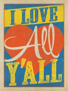I Love All Y'all Print (we really, really do!)  BourbonandBoots.com