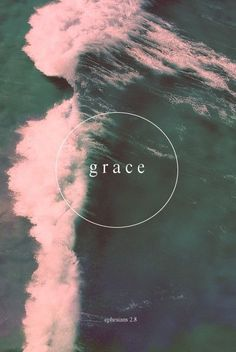 Grace. Freely given never earned.