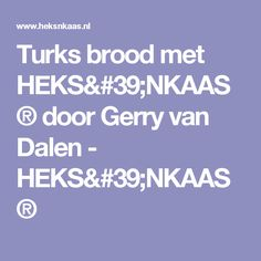 Turks brood met HEKS'NKAAS® door Gerry van Dalen - HEKS'NKAAS®