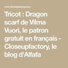 Tricot : Dragon scarf de Vilma Vuori, le patron gratuit en français - Closeupfactory, le blog d'Alfafa