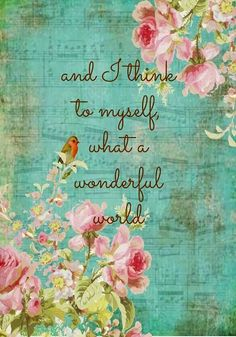And I think to myself what a wonderful world | Inspirational Quotes