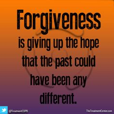 #Forgiveness is giving up the #hope that the past could have been any different. #Recovery #Quotes