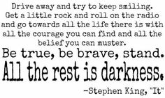 One of my favourite quotes. Got goosebumps reading this the first time. Stephen King 'It' Literary Quotes, Writing Quotes, Book Quotes, Stephen King Quotes, Stephen King Books, Stephen King Tattoos, F Scott Fitzgerald, Cs Lewis, Jrr Tolkien