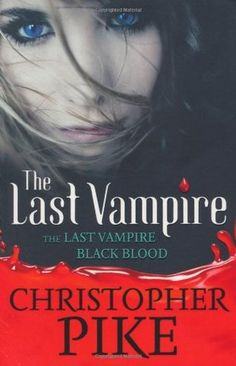 The Last Vampire (The Last Vampire Black Blood) by Christopher Pike
