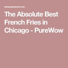 The Absolute Best French Fries in Chicago - PureWow