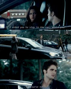 """""""If I asked you to stay in the car would you?   Of course not!"""" - Eclipse"""