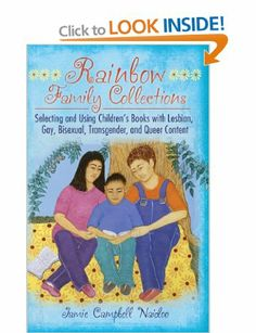 Rainbow Family Collections: Selecting and Using Children's Books with Lesbian, Gay, Bisexual, Transgender, and Queer Content Children's and ...
