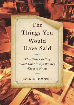 "The Things You Would Have Said: The Chance to Say What You Always Wanted Them to Know: Jackie Hooper, Joyce Bean, and Fred Stella. As a young writer, Hooper made it her project to ask the simple question ""What would people say to someone if they had another chance to say it?"" to anyone who would listen. And the letters began to pile up... #Books #Regret"