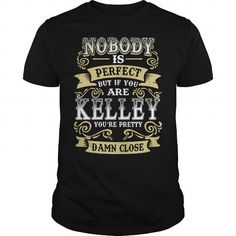 KELLEY shirt . Nobody is perfect. But if you are KELLEY you're pretty damn close - KELLEY Tee Shirt, KELLEY Hoodie, KELLEY Family, KELLEY Tee, KELLEY Name