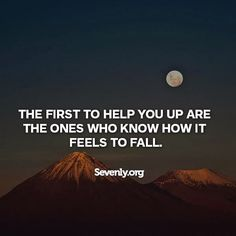 Positive Quotes For Life: The first to help you up are the ones who know how it feels to fall