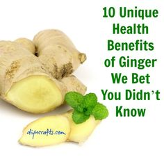 10 Unique Health Benefits of Ginger We Bet You Didn't Know – DIY & Crafts