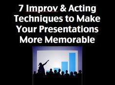 7 Improv & Acting Techniques to Make Your Presentations More Memorable