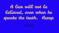 A liar will not be believed, even when he speaks...