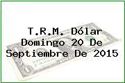 http://tecnoautos.com/wp-content/uploads/imagenes/trm-dolar/thumbs/trm-dolar-20150920.jpg TRM Dólar Colombia, Domingo 20 de Septiembre de 2015 - http://tecnoautos.com/actualidad/finanzas/trm-dolar-hoy/tcrm-colombia-domingo-20-de-septiembre-de-2015/