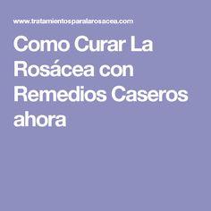 Como Curar La Rosácea con Remedios Caseros ahora