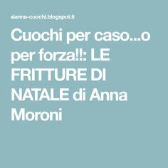 Cuochi per caso...o per forza!!: LE FRITTURE DI NATALE di Anna Moroni Anna