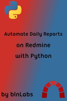 How to automate your daily reports on redmine with Python Python, App Development Companies, Blog