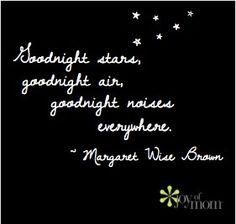 """Goodnight Stars, Goodnight Air, Goodnight Noises Everywhere..."" -Margaret Brown"