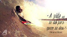 """""""A vida só se dá pra quem se deu."""" Vinícius de Moraes  #handsurf #bodysurf #nellihand #surf #nellihand #handboard #handplane"""