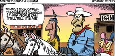 Created by Mark Peters, Mother Goose and Grimm is about the comical adventures of Mother Goose and her pets, Grimmy and Atilla. Cowboy Humor, Good Humor Man, Mother Goose And Grimm, Music Search, Look At My, Cowgirl Birthday, The Lone Ranger, Calvin And Hobbes, Funny Comics