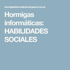 Hormigas informáticas: HABILIDADES SOCIALES