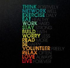 Think positively; network well; exercise daily; eat healthy; work hard; stay strong; build faith; worry less; read more; be happy; volunteer freely; relax often; love always; live forever.  Website: successgal.com Facebook: Sarah Joyce  Instagram: Sarahbellaxo