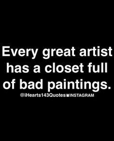 Or a basement full, under the bed, in closets, tucked in dozens of sketchbooks taped up in boxes..... More than just the closet.