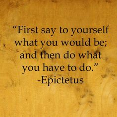 "@HonestTea - ""First say to yourself what you would be; and then do what you have to do."" - Epictetus"