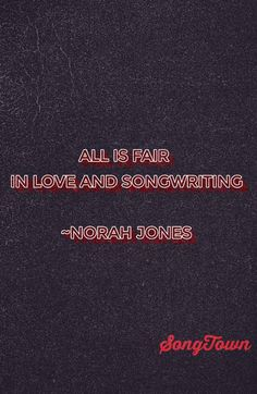 Norah Jones Songwriting Quote.. better watch how you treat a songwriter!